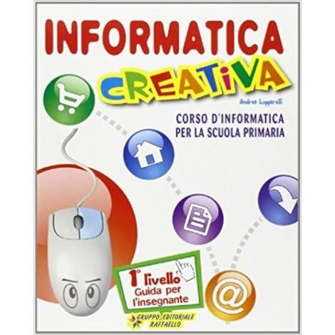 Informatica creativa. 1° livello. Guida per il docente