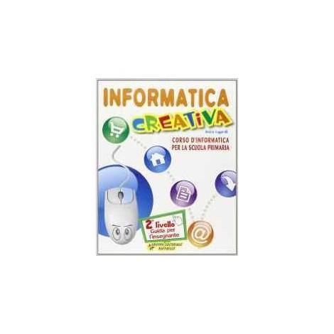 Informatica creativa. 2° livello. Guida per il docente