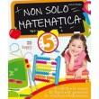 Non solo matematica cl.5